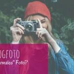 """Was unterscheidet ein Blogfoto von einem """"normalen"""" Foto?"""